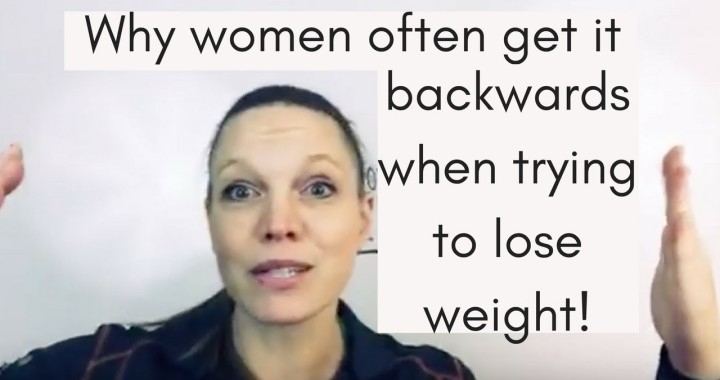 Why women often get it backwards when trying to lose weight!